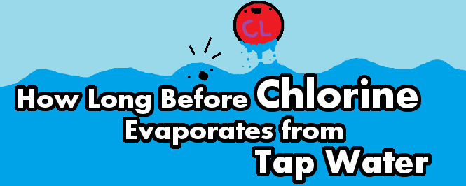 how long does it take for free chlorine to evaporate from tap water